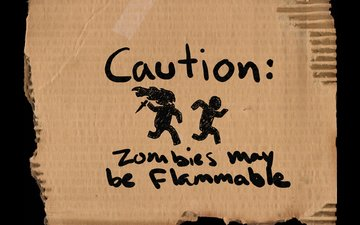 zombies, warning, cardboard, caution, may be, flammable