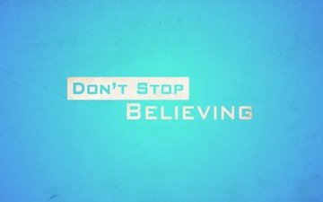 don't, believing, don't stop believin', stop