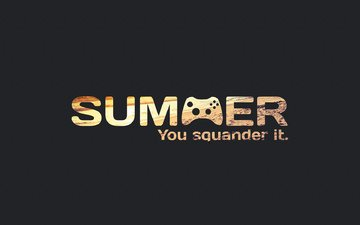 summer, you, missed, squander, it